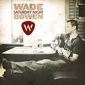 Play & Download Saturday Night by Wade Bowen | Napster