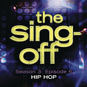 Play & Download The Sing-Off: Season 3: Episode 6 - Hip Hop by Various Artists | Napster