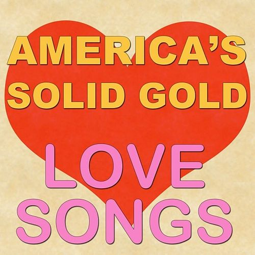 Play & Download America's Solid Gold Love Songs by Various Artists | Napster