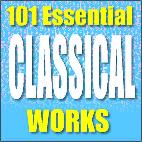 Play & Download 101 Essential Classical Works by Various Artists | Napster