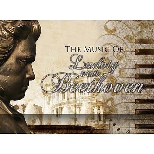 Play & Download The Music of Ludwig van Beethoven by Various Artists | Napster