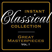 Instant Classical Collection - Greatest Masterpieces, Vol.1 by Various Artists