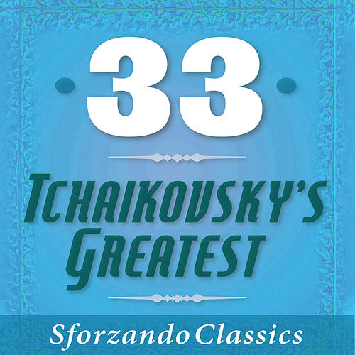 Play & Download 33 - Tchaikovsky's Greatest by Various Artists | Napster