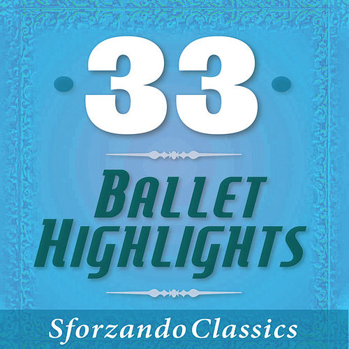 Play & Download 33 - Ballet Highlights by Various Artists | Napster