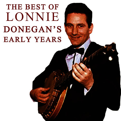 The Best Of Lonnie Donegan's Early Years by Lonnie Donegan