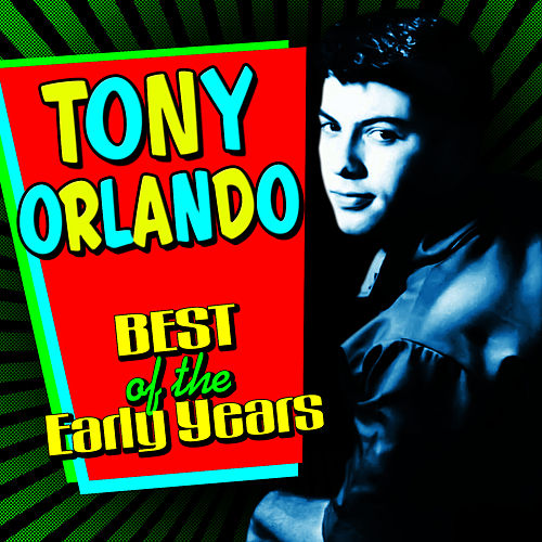 Best Of The Early Years by Tony Orlando