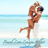 Play & Download French Love Lounge Affair (Cafe Chill Out del Mar from Ibiza to St. Tropez) by Various Artists | Napster