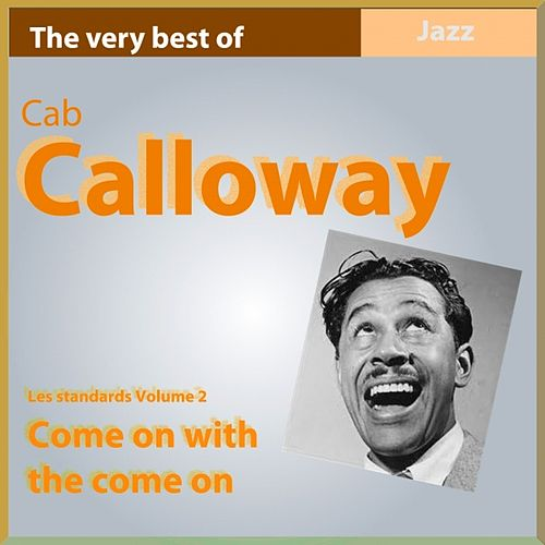 The Very Best of: Cab Calloway: Come On With the Come On (Les standards, vol. 2) by Cab Calloway