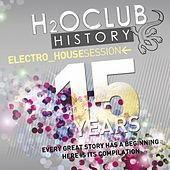 Play & Download H2o Club History 15 Years (Electro House Session) by Various Artists | Napster