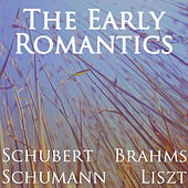 Play & Download The Early Romantics: Schubert, Schumann, Brahms and Liszt by Various Artists | Napster