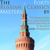 Play & Download The Russian Masters: 40 Classics by Tchaikovsky Rachmaninov Shostakovich Scriabin and Sviridov by Various Artists | Napster