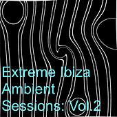 Extreme Ibiza Ambient Sessions: Vol.2 by Various Artists