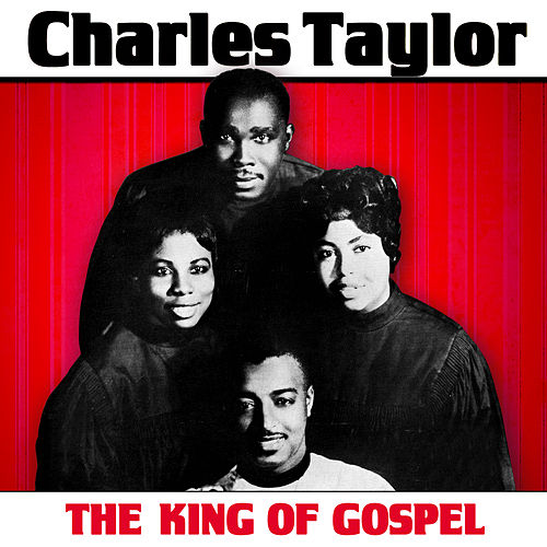 Play & Download The King Of Gospel by Charles Taylor | Napster