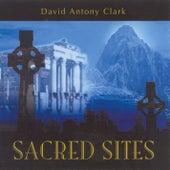 Clark, David Antony: Sacred Sites by David Antony Clark