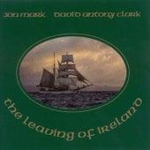Play & Download Ireland Mark, Jon and David Antony Clark: Leaving of Ireland (The) by Various Artists | Napster