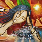Play & Download Popular Romantic Hits On Spanish Acoustic Guitar, Vol. 3 by Michael Marc | Napster