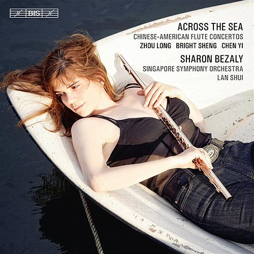 Play & Download Across the Sea - Chinese-American Flute Concertos by Sharon Bezaly | Napster