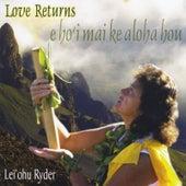 Love Returns: E Ho'i Mai Ke Aloha Hou by Lei'ohu Ryder