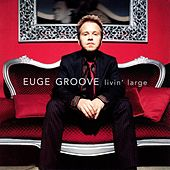 Play & Download Livin' Large by Euge Groove | Napster