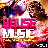 Play & Download House Music All Night Long, Vol. 1 (Electro and Club Grooves, Deluxe Edition) by Various Artists | Napster