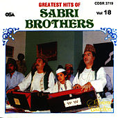 Play & Download Greatest Hits of : Sabri Brothers, Vol. 18 by Sabri Brothers | Napster