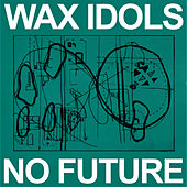 Play & Download No Future by Wax Idols | Napster