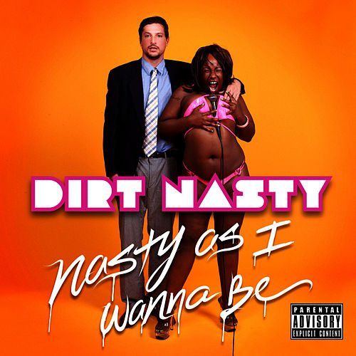 Play & Download Nasty As I Wanna Be by Dirt Nasty | Napster