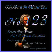 Play & Download Bach In Musical Box 123 / Sonata For Violin No5 F Minor Bwv1018 by Shinji Ishihara | Napster
