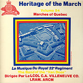 Play & Download Heritage of the March, Vol. 54 - Marches of Quebec by La Musique Du Royal 22 Regiment | Napster