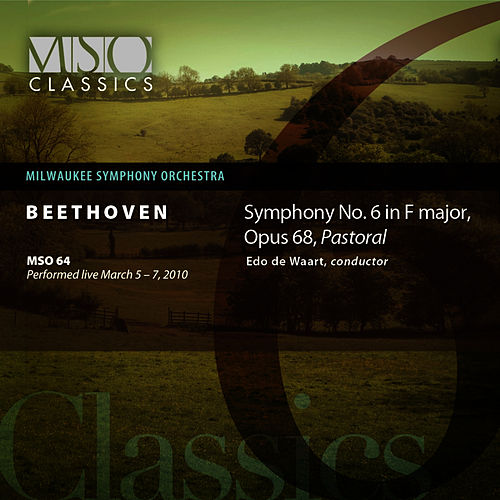 Play & Download Beethoven: Symphony No. 6 in F Major, Op. 68, 'Pastoral' by Milwaukee Symphony Orchestra | Napster