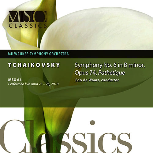 Tchaikovsky: Symphony No. 6 in B Minor, Op. 74, 'Pathétique' by Milwaukee Symphony Orchestra