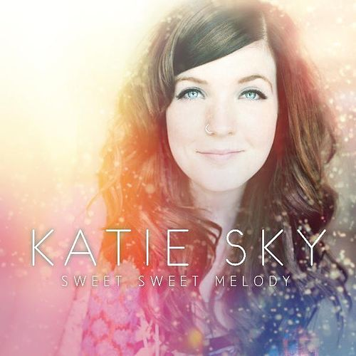 Play & Download Sweet Sweet Melody - Single by Katie Sky   Napster