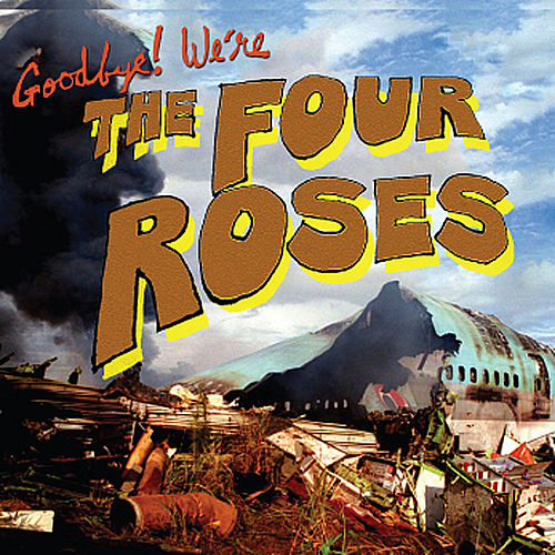 Play & Download Goodbye! We're the Four Roses by Four Roses | Napster