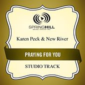 Play & Download Praying for You (Studio Track) by Karen Peck & New River | Napster