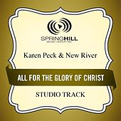 Play & Download All for the Glory of Christ (Studio Track) by Karen Peck & New River | Napster