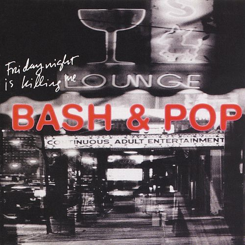 Play & Download Friday Night Is Killing Me by Bash And Pop | Napster