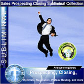 Subliminal - Prospecting, Closing, Referrals, Negotiation, Plateau Busting, And More by Brain Entrainment Mindware