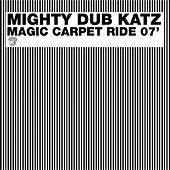 Play & Download Magic Carpet Ride 07' by Mighty Dub Katz | Napster
