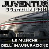 Play & Download Juventus 8 Settembre 2011: Le musiche dell'inaugurazione by Various Artists | Napster
