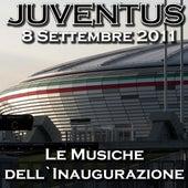 Juventus 8 Settembre 2011: Le musiche dell'inaugurazione by Various Artists