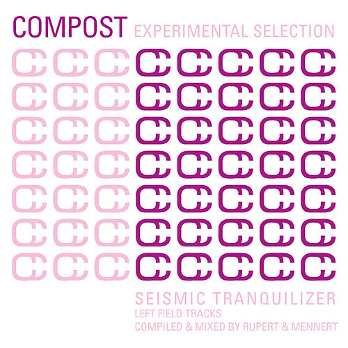 Compost Experimental Selection - Seismic Tranquilizer - Leftfield Tracks - compiled & mixed by by Various Artists