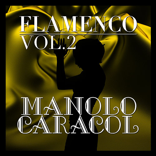 Flamenco: Manolo Caracol Vol.2 by Manolo Caracol