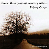 Play & Download The All Time Greatest Country Artists-Eden Kane-Vol. 25 by Eden Kane | Napster