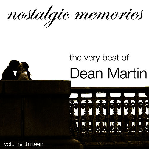 Play & Download Nostalgic Memories-The Very Best of Dean Martin-Vol. 13 by Dean Martin | Napster
