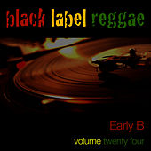 Black Label Reggae-Early B-Vol. 24 by Early B