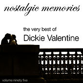 Nostalgic Memories-The Very Best of Dickie Valentine-Vol. 95 by Dickie Valentine
