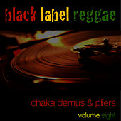 Black Label Reggae-Chaka Demus & Pliers-Vol. 8 by Chaka Demus and Pliers
