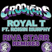 Play & Download Royal T (feat. Rosin Murphy) [Riva Starr Remixes] by Crookers | Napster