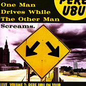 One Man Drives While the Other Man Screams - Live, Vol. 2 by Pere Ubu
