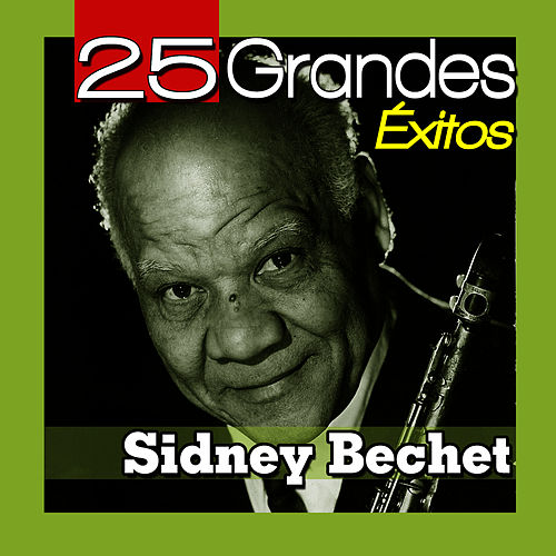 Sidney Bechet 25 Grandes Éxitos by Sidney Bechet